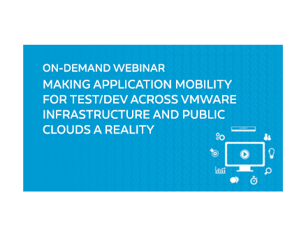 Making Application Mobility for Test/Dev Across VMware Infrastructure and Public Clouds a Reality
